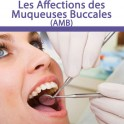 AFFECTIONS DES MUQUEUSES BUCCALES (AMB)
